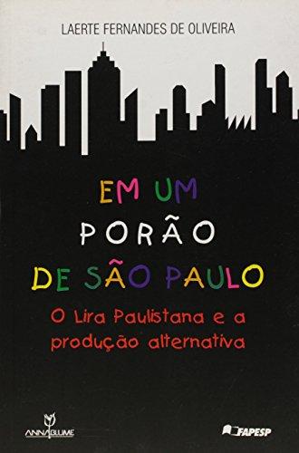 Em um porão de São Paulo - O Lira Paulistana e a produção alternativa, livro de Laerte Fernandes de Oliveira