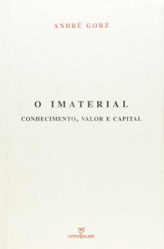 IMATERIAL, O - CONHECIMENTO, VALOR E CAPITAL, livro de ANDRE GORZ