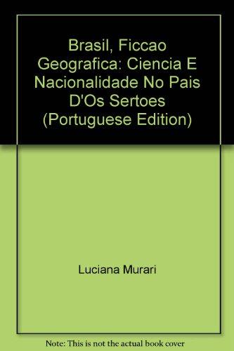 Brasil, ficção geográfica: ciência e nacionalidade no país d´Os sertões, livro de Luciana Murari