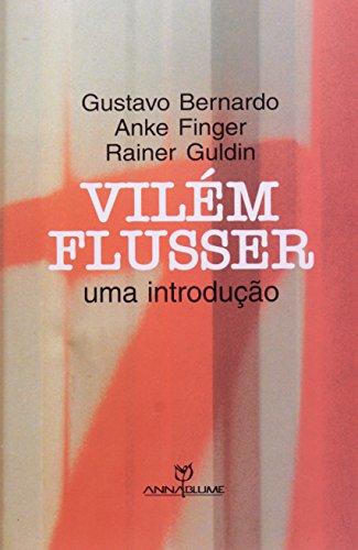 Vilém Flusser: uma introdução, livro de Gustavo Bernardo, Anke Finger e Rainer Guldin