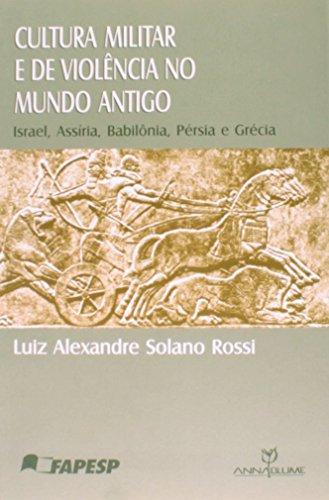 Cultura militar e de violência no mundo antigo: Israel, Assíria, Babilônia, Pérsia e Grécia, livro de Luiz Alexandre Solano Rossi