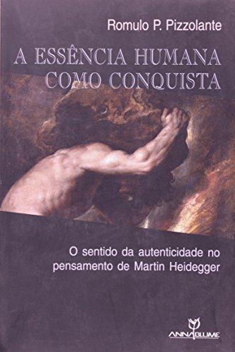 A essência humana como conquista: o sentido da autenticidade no pensamento de Martin Heidegger , livro de Romulo P. Pizzolante