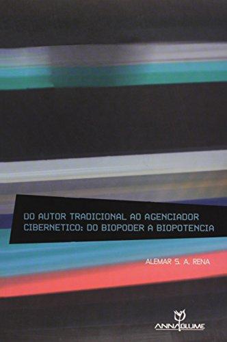 Do autor tradicional ao agenciador cibernético: do biopoder à biopotência, livro de Alemar S. A. Rena