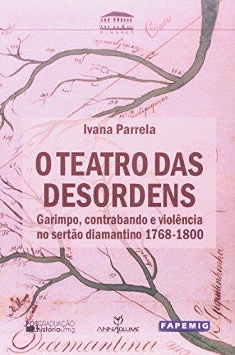 O Teatro das Desordens - garimpo, contrabando e violência no sertão diamantino 1768-1800, livro de Ivana Parrela