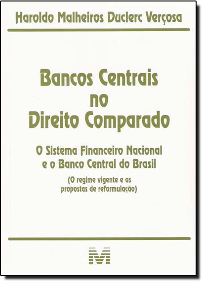 Bancos Centrais no Direito Comparado: Sistema Financeiro Nacional e o Banco Central do Brasil, O, livro de Haroldo Malheiros Duclerc Verçosa