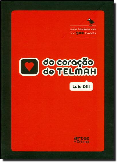 Do Coração de Telmah - Uma Historia em 500 Tweets, livro de DILL, LUIS