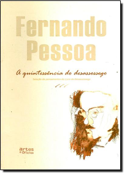 Quintessencia do Desassossego, A, livro de Fernando Pessoa