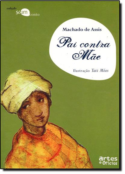 Pai Contra Mãe - Coleção Só Um Conto, livro de Machado Assis