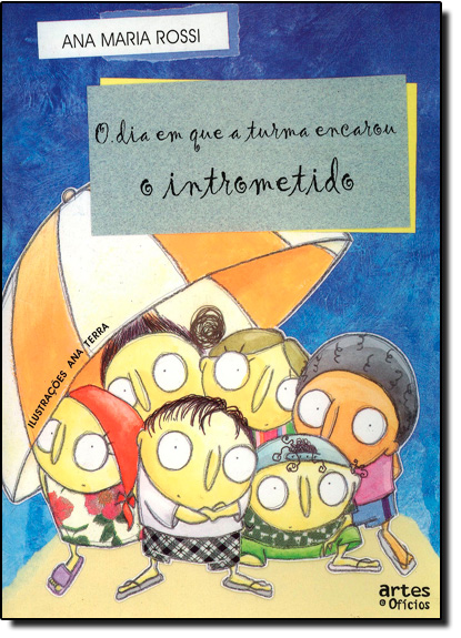 DIA EM QUE A TURMA ENCAROU O INTROMETIDO, O, livro de Ana Maria Rossi