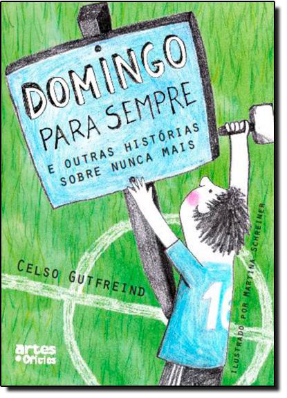 Domingo Para Sempre: E Outras Histórias Sobre Nunca Mais, livro de Celso Gutfreind