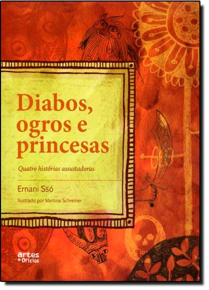 Diabos, Ogros e Princesas: Quatro Histórias Assustadoras, livro de Ernani Ssó