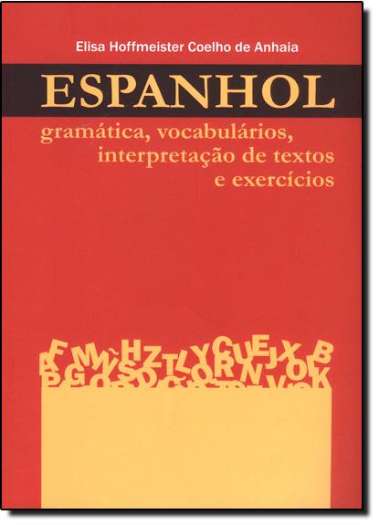 Espanhol: Gramática, Vocabulários, Interpretação de Textos e Exercícios, livro de Elisa Hoffmeister Anhaia