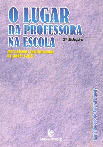 Lugar da Professora na Escola, O: Mecanismos Institucionais de Poder-Saber, livro de Karla Rosane do Amaral Demoly