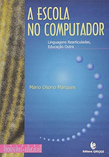 Escola no Computador: Linguagens Rearticuladas, Educação Outra, livro de Mario Osorio Marques