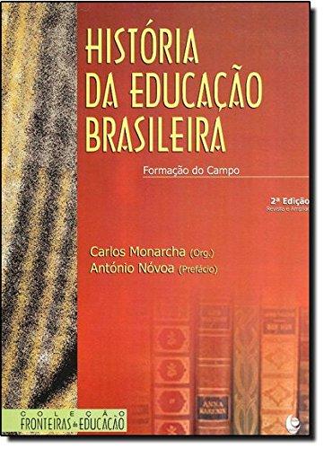 História da Educação Brasileira: Formação do Campo, livro de Carlos Monarcha (Org.) e António Nóvoa (Prefácio)