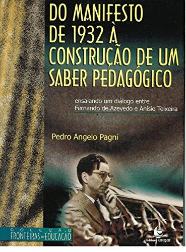 Do Manifesto de 1932 à Construção de Um Saber Pedagógico: Ensaiando um Diálogo entre Fernando de Azevedo e Anísio Teixeira, livro de Pedro Angelo Pagni