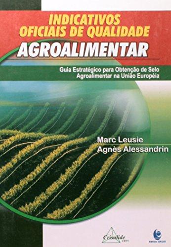 Indicativos Oficiais de Qualidade Agroalimentar – Guia Estratégico para Obtenção do Selo Agroalimentar na União Européia, livro de Marc Leusie e Agnés Alessandrin