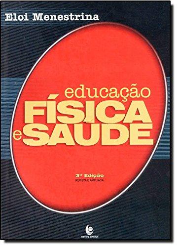 Educação Física e Saúde - A Educação Física numa Concepção de Educação para a Saúde, livro de Eloi Menestrina