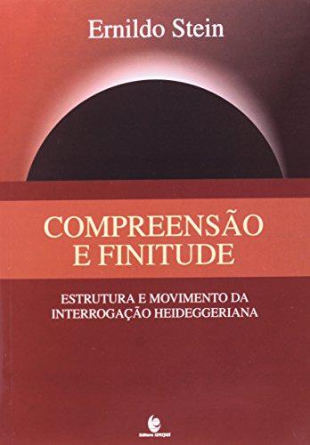 Compreensão e Finitude: Estrutura e Movimento da Interrogação Heideggeriana, livro de Ernildo Stein