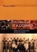 Operários e a Colméia, Os: Trabalho e Etnicidade no Sul, livro de Regina Weber