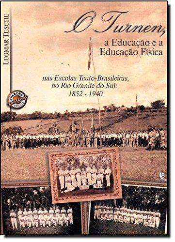 Turnen, a Educação e a Educação Física nas Escolas Teuto-Brasileiras, no Rio Grande do Sul: 1852-1940, O, livro de Leomar Tesche