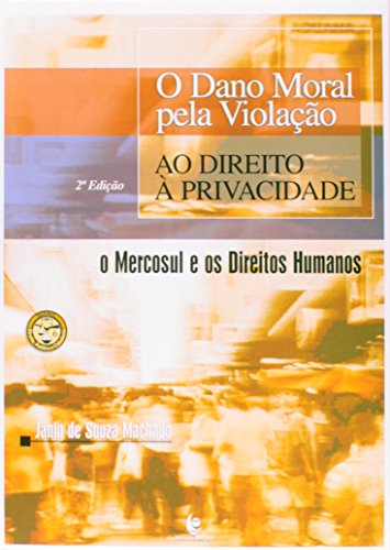 Dano Moral Pela Violação ao Direito à Privacidade, O: O Mercosul e os Direitos Humanos, livro de Jânio de Souza Machado