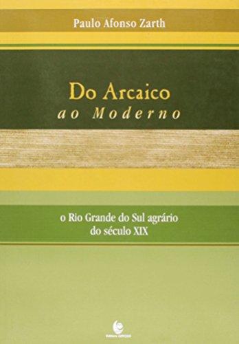 Do Arcaico ao Moderno: O Rio Grande do Sul Agrário do Século XIX, livro de Paulo Afonso Zarth