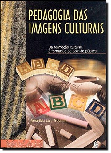 Pedagogia das Imagens Culturais: da Formação Cultural à Formação da Opinião Pública, livro de Amarildo Luiz Trevisan