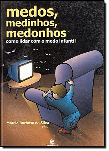 Medos, Medinhos, Medonhos: Como Lidar com o Medo Infantil, livro de Márcia Barbosa da Silva (Org.)