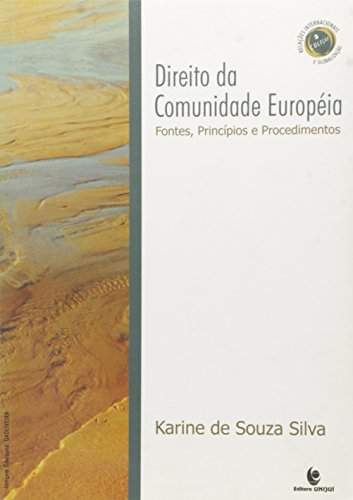 Direito da Comunidade Européia: Fontes, Princípios e Procedimentos, livro de Karine de Souza Silva