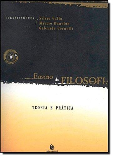 Ensino de Filosofia: Teoria e Prática , livro de Sílvio Gallo, Márcio Danelon e Gabriele Cornelli (Orgs.)