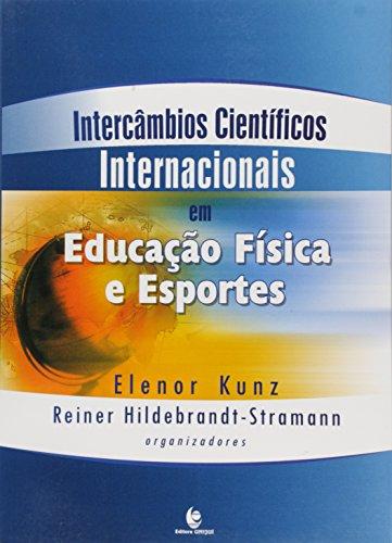 Intercâmbios Científicos Internacionais em Educação Física e Esportes, livro de Elenor Kunz e Reiner Hildebrandt-Stramann (Orgs.)