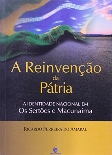 REINVENCAO DA PATRIA, A: A IDENTIDADE NACIONAL EM OS SERTOES E MACUNAIMA, livro de Ricardo Amaral