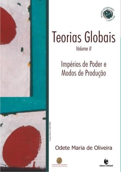 Teorias globais e suas revoluções - vol. II - Impérios do poder e modos de produção, livro de Odete Maria de Oliveira