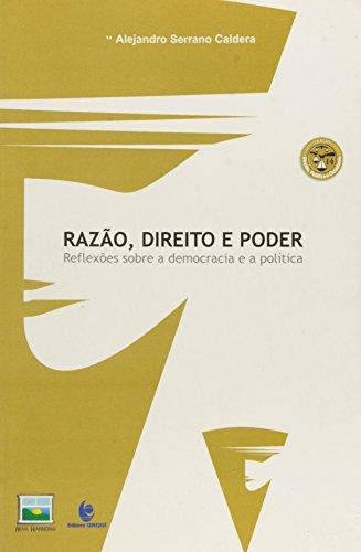 Razão, Direito e Poder: Reflexões Sobre a Democracia e a Politica , livro de Alejandro Serrano Caldera