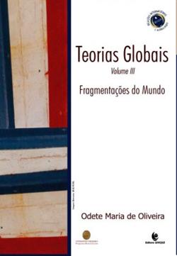 Teorias globais e suas revoluções - vol. III - Fragmentações do mundo, livro de Odete Maria de Oliveira