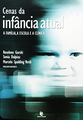 Cenas da Infância Atual: a família, a escola e a clínica, livro de Roselene Gurski, Sonia Dalpiaz, Marcelo S. Verdi (Orgs.)
