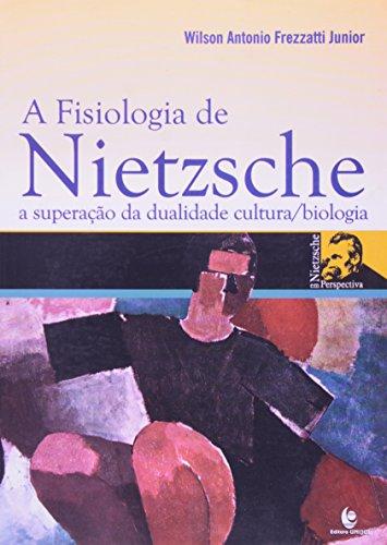 Fisiologia de Nietzsche, A - A Superação da Dualidade Cultura/Biologia, livro de Wilson Antonio Frezzatti Junior