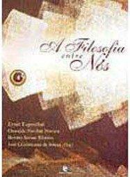 Filosofia Entre Nós, A, livro de Ernst Tugendhat, Oswaldo Porchat Pereira, Renato Janine Ribeiro e José Crisóstomo de Souza (Orgs.)