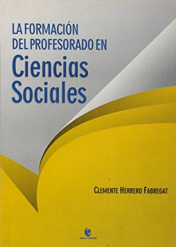 Formación del Profesorado em Ciencias Sociales, La , livro de Clemente Herrero Fabregat