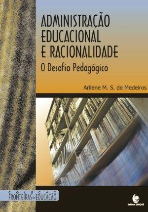 Administração Educacional e Racionalidade, livro de Arilene M. S. de Medeiros