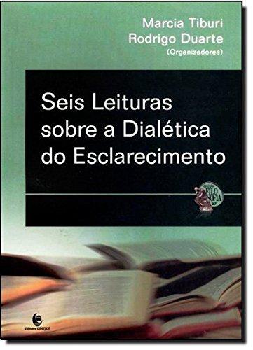 Seis Leituras sobre a Dialética do Esclarecimento, livro de Marcia Tiburi e Rodrigo Duarte (Orgs.)