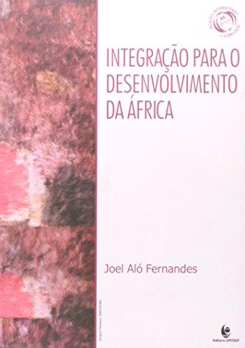 INTEGRACAO PARA O DESENVOLVIMENTO DA AFRICA - A FUSAO DE BLOCOS ECONOMICOS, livro de Maria Luiza Machado Fernandes
