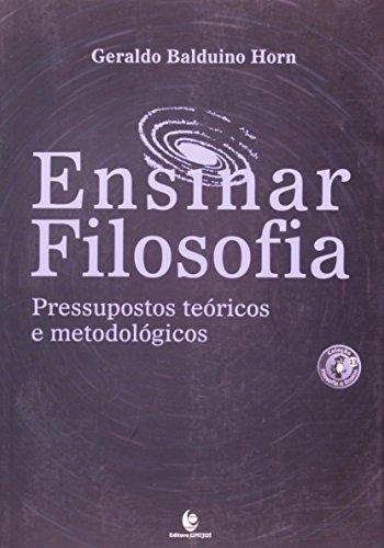 Ensinar Filosofia - Pressupostos teóricos e metodológicos, livro de Geraldo Balduino Horn
