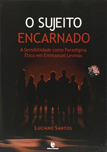 Sujeito Encarnado, O: A Sensibilidade como Paradigma Ético em Emmanuel Levinas , livro de Luciano Santos