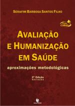 Avaliação e Humanização em Saúde – Aproximações Metodológicas, livro de Serafim Barbosa Santos Filho
