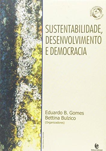 Sustentabilidade, Desenvolvimento e Democracia, livro de Eduardo B. Gomes Betina Bulzico