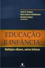Educação e Infância: Múltiplos Olhares, outras leituras, livro de Carla K. Vasques Maria Sirlene Schlickmann Rosânia Campos