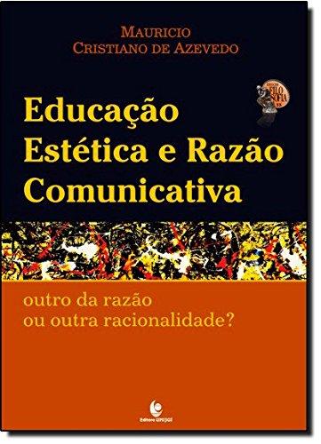 Educação Estética e Razão Comunicativa - Outro da razão ou outra racionalidade?, livro de Maurício Cristiano de Azevedo