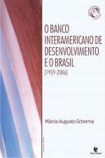 Banco Interamericano de Desenvolvimento e o Brasil, O, livro de Márcio Augusto Scherma